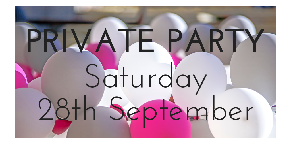 Private Party – Saturday 28th September