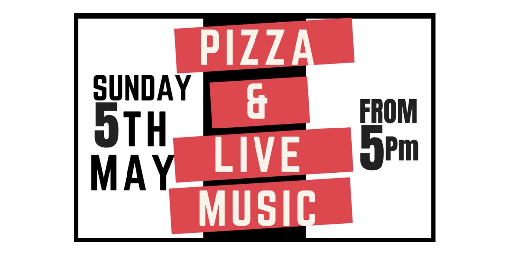 Pizza & Live Music! Sunday 5th May